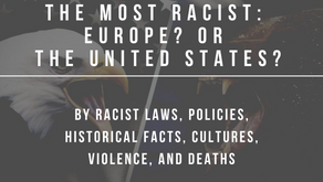 THE MOST RACIST: EUROPE? OR THE UNITED STATES?