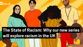 The State of Racism: Why our new series will explore racism in the UK