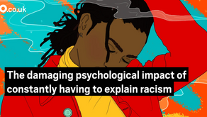 The damaging psychological impact of constantly having to explain racism