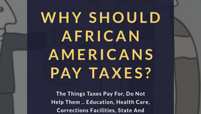 WHY SHOULD AFRICAN AMERICANS PAY TAXES?