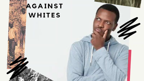 WHY WOULD BLACKS BE RACIST AGAINST WHITES?