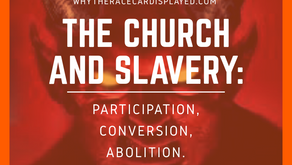 HISTORY OF THE CHURCH AND SLAVERY: PARTICIPATION, CONVERSION, ABOLITION