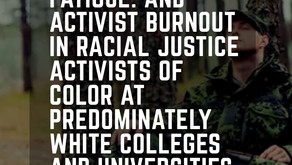 Racial battle fatigue and activist burnout in racial justice activists of color at predominately Whi