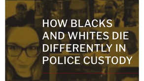 HOW BLACKS AND WHITES DIE DIFFERENTLY IN POLICE CUSTODY