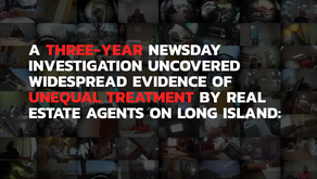 A THREE-YEAR NEWSDAY INVESTIGATION UNCOVERED WIDESPREAD EVIDENCE OF UNEQUAL TREATMENT BY REAL ESTATE