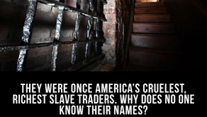 They were once America's cruelest, richest slave traders. Why does no one know their names?