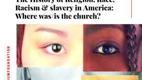 The History of Religion, Race, Racism & Slavery in America: Where was/is the Church?