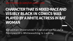 Character that is mixed-race and visibly Black in comics was played by a white actress in Bat Woman