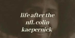Life after the NFL: Colin Kaepernick