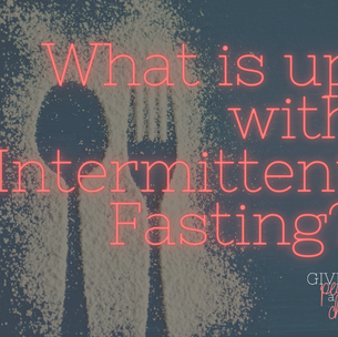 What is up with Intermittent Fasting?