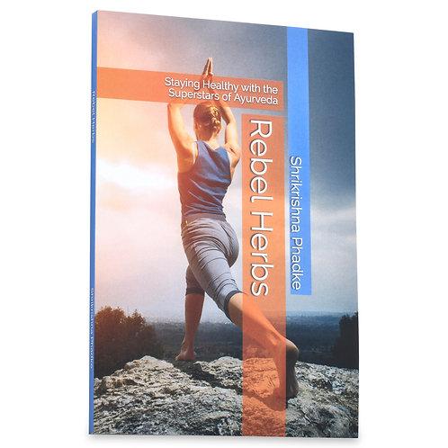 ayurveda books education ayurveda rebel herbs rebel herbs: staying healthy with the superstars of ayurveda