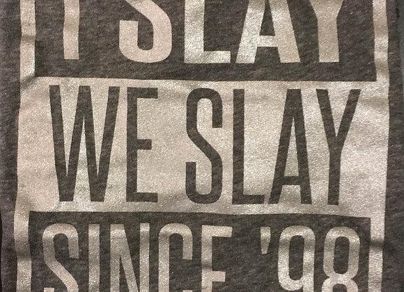 I SLAY, WE SLAY, SINCE '98