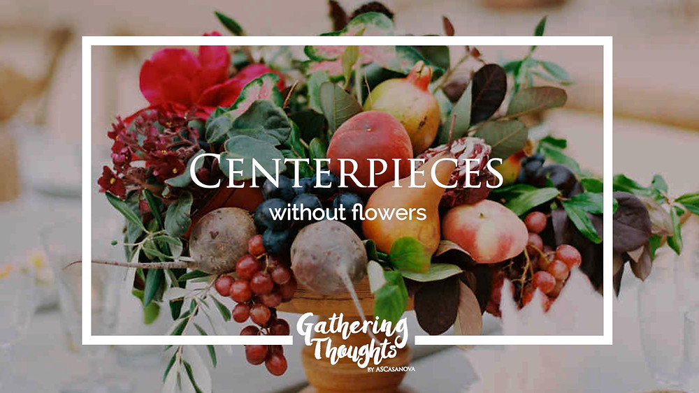 Centerpieces without flowers - Gathering Thoughts
