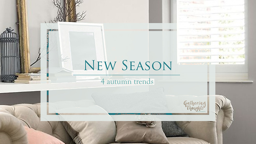Autumn trends in interior design - Gathering Thoughts