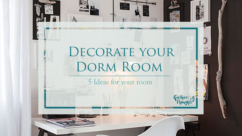 5 Ideas for your dorm  - Gathering thoughts