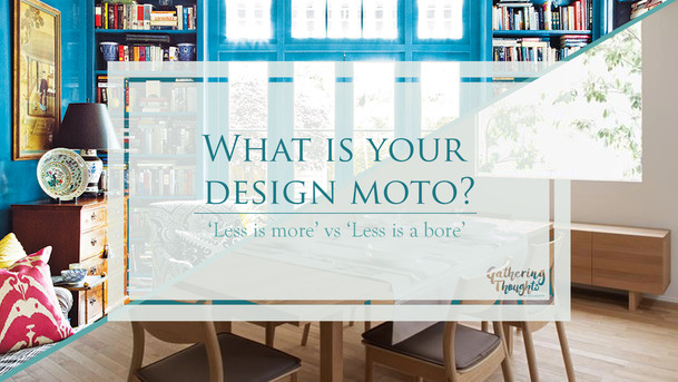 What is your design moto? 'Less is more' vs 'Less is a bore'