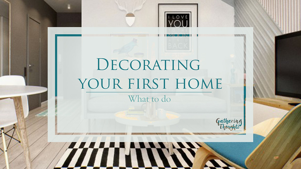 Decorating your first home - Gathering Thoughts