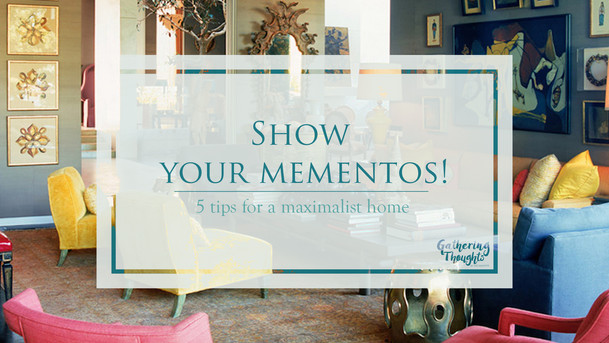 Show your mementos! 5 tips for a maximalist home