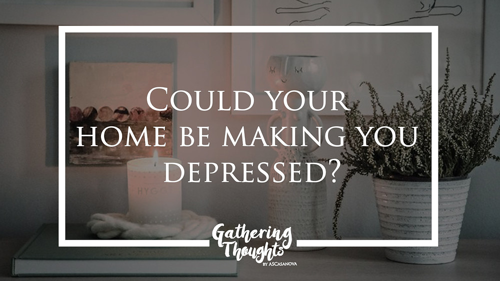 Depressed home - Gathering thoughts