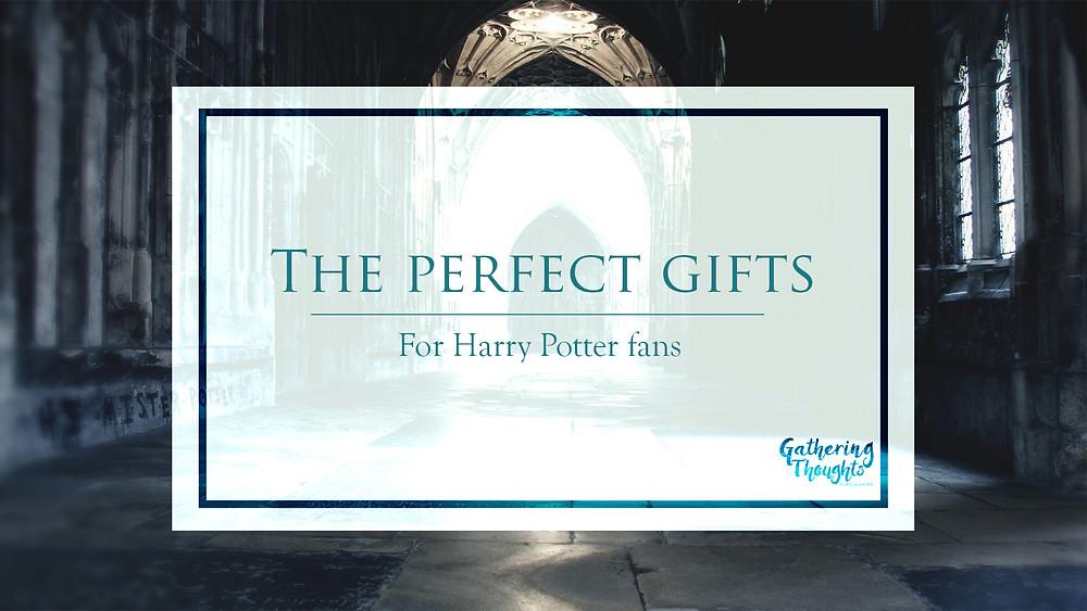 Gift ideas for Harry potter´s fans - Gathering thoughts