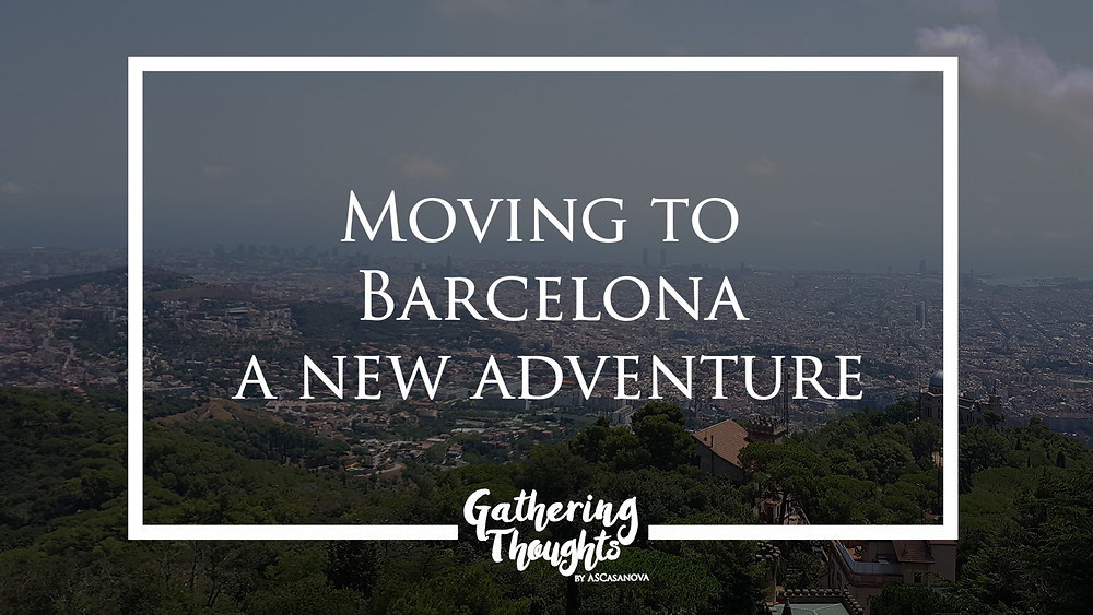 Moving to Barcelona - Gathering Thoughts - ASCasanova