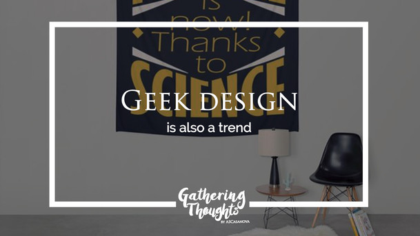 Geek design is also a trend