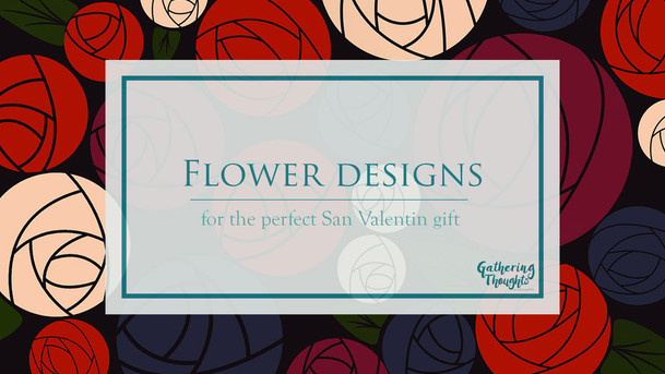 Flower designs for the perfect San Valentin gift