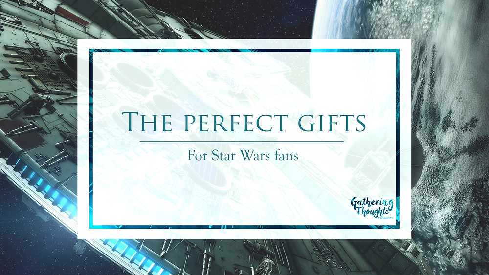 Gift ideas for star wars fans - Gathering thoughts