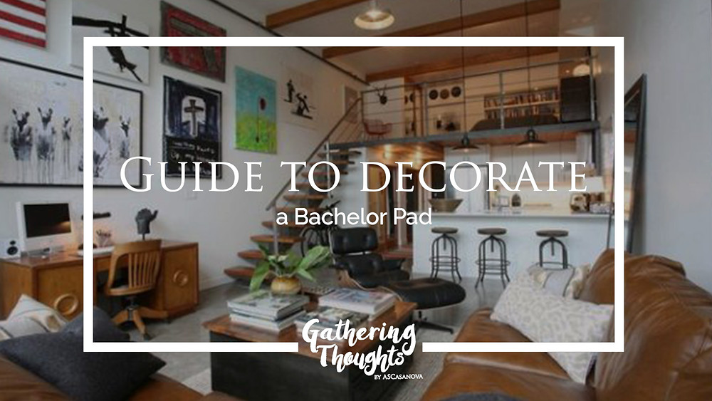 Decorate a bachelor pad - Gathering Thoughts