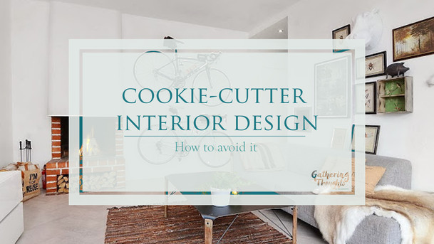 How to avoid a cookie-cutter interior design