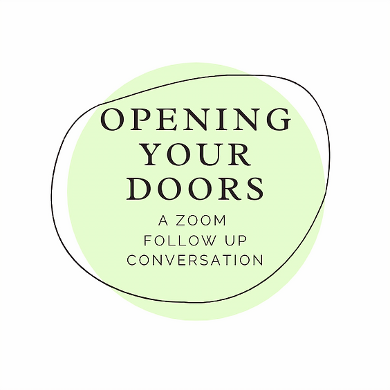 Opening Your Doors, a Zoom follow up conversation