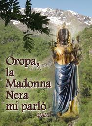 Oropa la Madonna Nera mi parlò