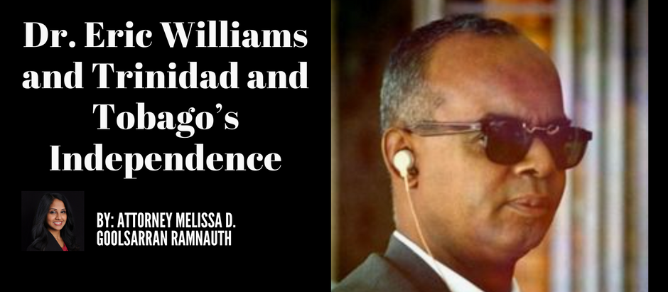 Dr. Eric Williams and Trinidad and Tobago's Independence  By: Attorney Melissa Goolsarran Ramnauth