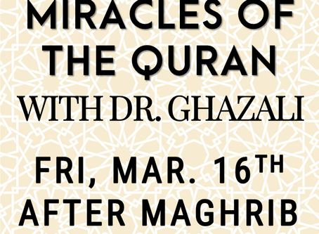 Miracles of the Quran w/ Dr. Ghazali (3/16 @ Maghrib)