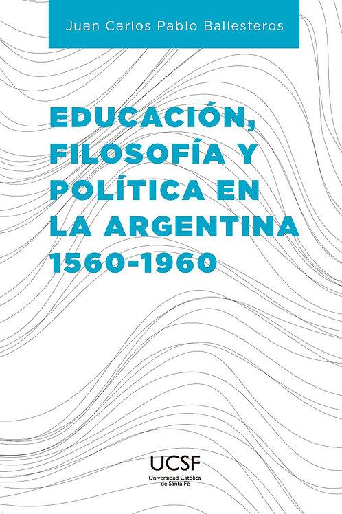 Educación, filosofía y política en la Argentina 1560-1960