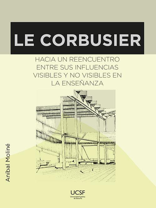 Le Corbusier. Hacia un reencuentro entre sus influencias visibles y no visibles
