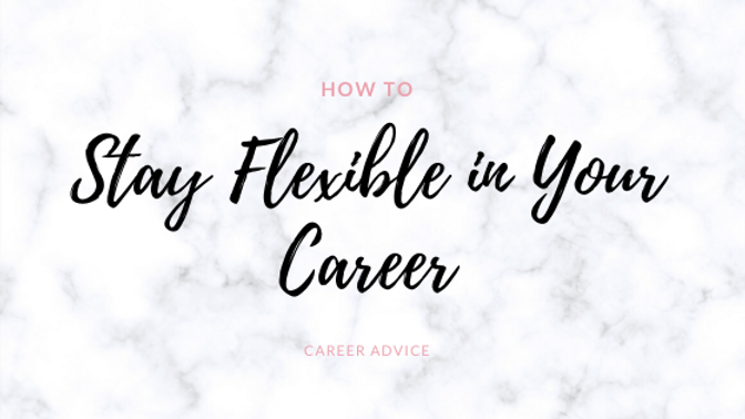 How To Stay Flexible With Careers