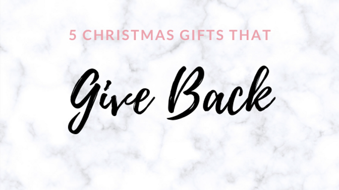 5 Christmas Gifts That Give Back