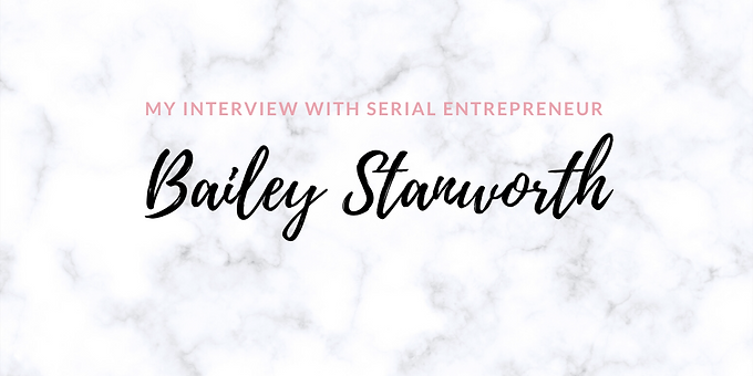 I Interviewed Local Serial Entrepreneur, Bailey Stanworth