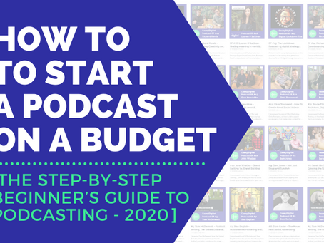 How to start a podcast on a budget [The Step-By-Step Beginner's Guide to Podcasting - 2020]