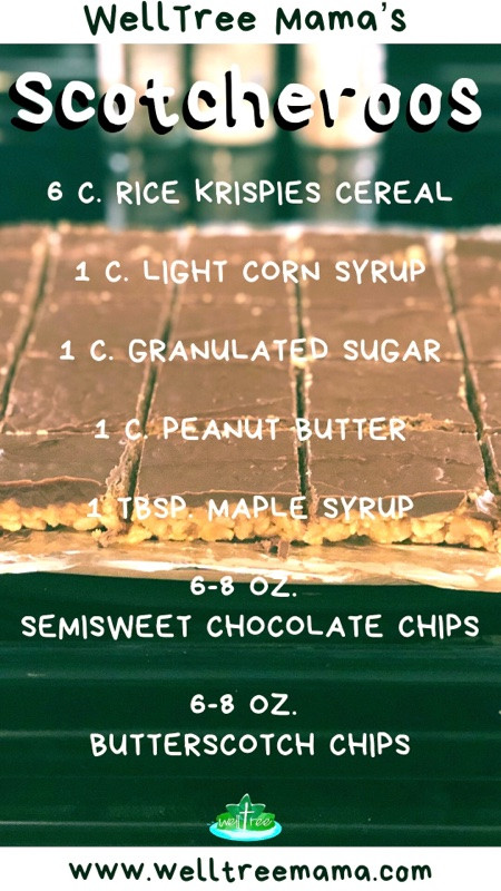 WellTree Mama's Scotcheroos 6 C. Rice Krispies Cereal 1 C. Light Corn Syrup 1 C. Granulated Sugar 1 C. Peanut Butter 1 TBSP. Maple Syrup 6 - 8 oz semisweet chocolate chips 6 -8 oz. butterscotch chips