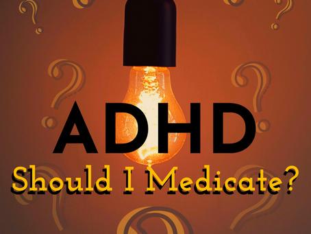 ADHD - Should I Medicate?