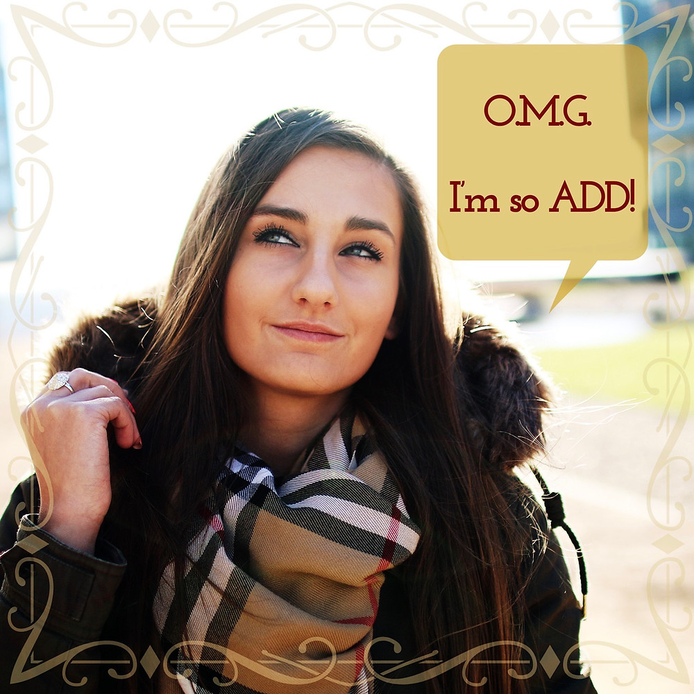 ditzy girl claiming her ADHD moment