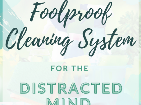 Foolproof Cleaning System  for the Distracted Mind