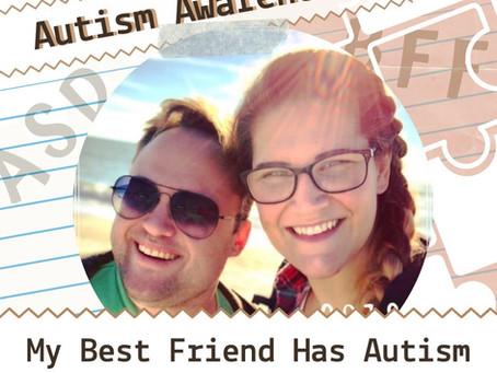 Autism Awareness - My Best Friend has Autism