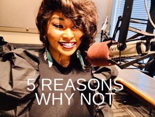 5 Reasons Why Not.JPG