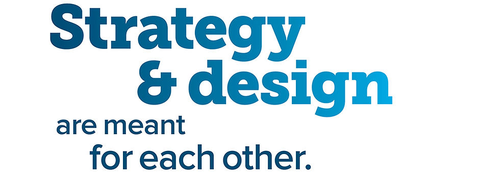Strategy and design are meant for each o