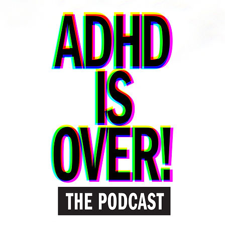 ADHD is Over_Podcast Logo_3000x3000.jpg
