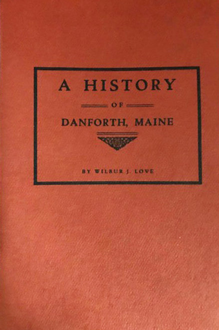 The History of Danforth by Wilbur J. Love