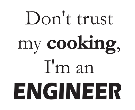don't trust my cooking, I'm an engineer_space.png